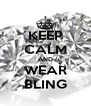 KEEP CALM AND WEAR BLING - Personalised Poster A4 size
