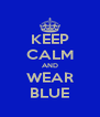 KEEP CALM AND WEAR BLUE - Personalised Poster A4 size