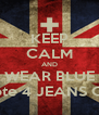KEEP CALM AND WEAR BLUE Vote 4 JEANS CO - Personalised Poster A4 size