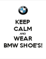 KEEP CALM AND WEAR BMW SHOE'S! - Personalised Poster A4 size