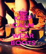 KEEP CALM AND WEAR BOOTS - Personalised Poster A4 size