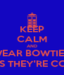 KEEP CALM AND WEAR BOWTIES, 'COS THEY'RE COOL. - Personalised Poster A4 size