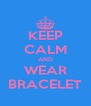 KEEP CALM AND WEAR BRACELET - Personalised Poster A4 size