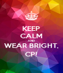 KEEP CALM AND WEAR BRIGHT, CP! - Personalised Poster A4 size