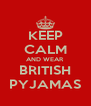 KEEP CALM AND WEAR  BRITISH PYJAMAS - Personalised Poster A4 size