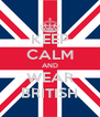 KEEP CALM AND WEAR BRITISH - Personalised Poster A4 size