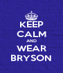 KEEP CALM AND WEAR BRYSON - Personalised Poster A4 size