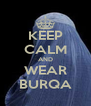 KEEP CALM AND WEAR BURQA - Personalised Poster A4 size