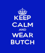KEEP CALM AND WEAR BUTCH - Personalised Poster A4 size