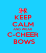KEEP CALM AND WEAR C-CHEER  BOWS - Personalised Poster A4 size