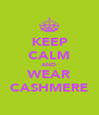 KEEP CALM AND WEAR CASHMERE - Personalised Poster A4 size