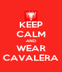 KEEP CALM AND WEAR CAVALERA - Personalised Poster A4 size