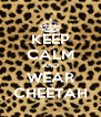 KEEP CALM AND WEAR CHEETAH - Personalised Poster A4 size