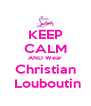 KEEP CALM AND Wear Christian  Louboutin - Personalised Poster A4 size