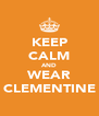 KEEP CALM AND WEAR CLEMENTINE - Personalised Poster A4 size