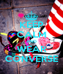 KEEP CALM AND WEAR CONVERSE - Personalised Poster A4 size