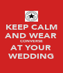 KEEP CALM AND WEAR CONVERSE AT YOUR WEDDING - Personalised Poster A4 size
