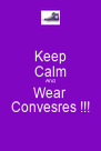 Keep Calm And Wear Convesres !!! - Personalised Poster A4 size