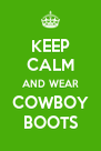 KEEP CALM AND WEAR COWBOY BOOTS - Personalised Poster A4 size