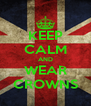KEEP CALM AND WEAR CROWNS - Personalised Poster A4 size