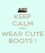 KEEP CALM AND WEAR CUTE BOOTS ! - Personalised Poster A4 size