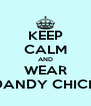 KEEP CALM AND WEAR DANDY CHICK - Personalised Poster A4 size