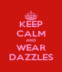KEEP CALM AND WEAR DAZZLES - Personalised Poster A4 size