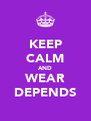 KEEP CALM AND WEAR DEPENDS - Personalised Poster A4 size