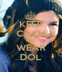 KEEP CALM AND WEAR DOL - Personalised Poster A4 size