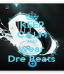 KEEP CALM AND Wear Dre Beats - Personalised Poster A4 size