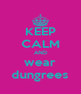KEEP CALM AND wear dungrees - Personalised Poster A4 size