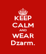 KEEP CALM AND WEAR Dzarm. - Personalised Poster A4 size