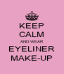 KEEP CALM AND WEAR EYELINER MAKE-UP - Personalised Poster A4 size