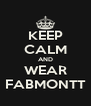 KEEP CALM AND WEAR FABMONTT - Personalised Poster A4 size