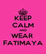 KEEP CALM AND WEAR  FATIMAYA - Personalised Poster A4 size