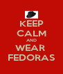KEEP CALM AND WEAR  FEDORAS - Personalised Poster A4 size