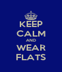 KEEP CALM AND WEAR FLATS - Personalised Poster A4 size