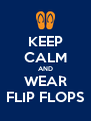 KEEP CALM AND WEAR FLIP FLOPS - Personalised Poster A4 size
