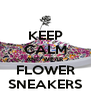 KEEP CALM AND WEAR FLOWER SNEAKERS - Personalised Poster A4 size
