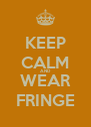 KEEP CALM AND WEAR FRINGE - Personalised Poster A4 size