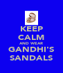 KEEP CALM AND WEAR GANDHI'S SANDALS - Personalised Poster A4 size