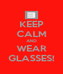 KEEP CALM AND WEAR GLASSES! - Personalised Poster A4 size
