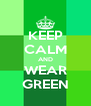 KEEP CALM AND WEAR GREEN - Personalised Poster A4 size