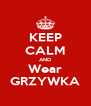 KEEP CALM AND Wear GRZYWKA - Personalised Poster A4 size