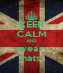 KEEP CALM AND wear hats - Personalised Poster A4 size