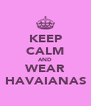 KEEP CALM AND WEAR HAVAIANAS - Personalised Poster A4 size