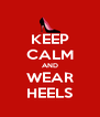 KEEP CALM AND WEAR HEELS - Personalised Poster A4 size