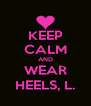 KEEP CALM AND WEAR HEELS, L. - Personalised Poster A4 size