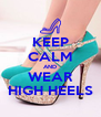 KEEP CALM AND WEAR HIGH HEELS - Personalised Poster A4 size