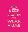 KEEP CALM AND WEAR HIJAB - Personalised Poster A4 size